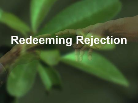 Redeeming Rejection. Genesis 29:9-10 While he was still speaking with them, Rachel came with her father's sheep, for she was a shepherdess. And it came.