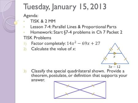 Tuesday, January 15, 2013. §7.4 Parallel Lines & Proportional Parts CA B D E Theorem: Triangle Proportionality Theorem ◦ If a line parallel to one side.