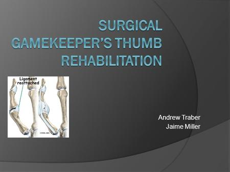 Andrew Traber Jaime Miller. Radiographs What is gamekeepers thumb?  It's a sprain to the thumb's ulnar collateral ligament  This use to occur when.