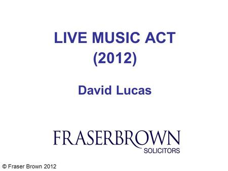 LIVE MUSIC ACT (2012) David Lucas © Fraser Brown 2012.