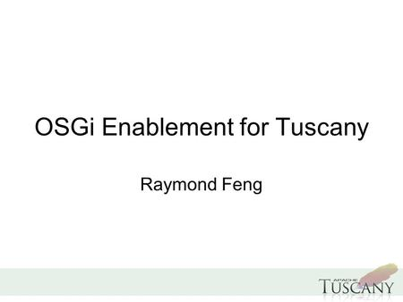 OSGi Enablement for Tuscany Raymond Feng. Overview.