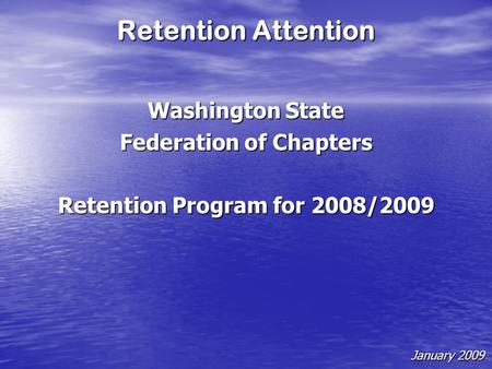 Retention Attention Washington State Federation of Chapters Retention Program for 2008/2009 January 2009.