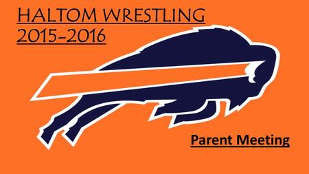 HALTOM WRESTLING 2015-2016 Parent Meeting. MEETING AGENDA Introductions: Coaches, Admin, Athletics Department Season Overview Important Dates Schedules.