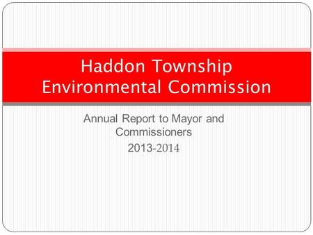 Annual Report to Mayor and Commissioners 2013 -2014 Haddon Township Environmental Commission.