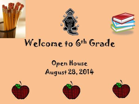 Welcome to 6 th Grade Open House August 28, 2014.