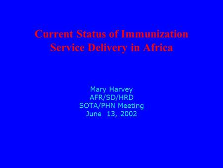Current Status of Immunization Service Delivery in Africa Mary Harvey AFR/SD/HRD SOTA/PHN Meeting June 13, 2002.