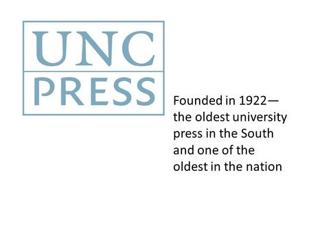 Founded in 1922— the oldest university press in the South and one of the oldest in the nation.