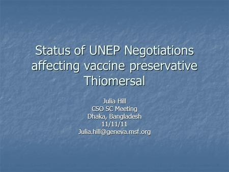 Status of UNEP Negotiations affecting vaccine preservative Thiomersal Julia Hill CSO SC Meeting Dhaka, Bangladesh