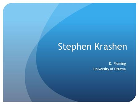 Stephen Krashen D. Fleming University of Ottawa. Stephen Krashen is one of the best known applied linguists today has been severely (and often justifiably)