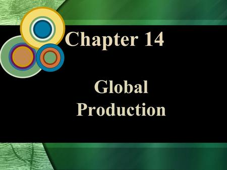 Chapter 14 Global Production. 14 - 2 McGraw-Hill/Irwin Global Business Today, 4/e © 2006 The McGraw-Hill Companies, Inc., All Rights Reserved. Strategy,
