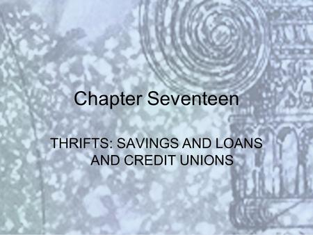 Copyright © 2000 Addison Wesley Longman Slide #17-1 Chapter Seventeen THRIFTS: SAVINGS AND LOANS AND CREDIT UNIONS.