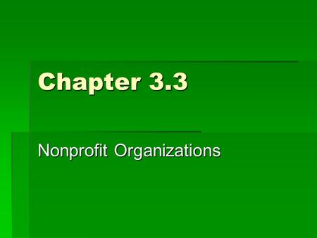 Chapter 3.3 Nonprofit Organizations. Key terms  Nonprofit organization  Cooperative  Co-op  Credit union  Labor union  Professional association.