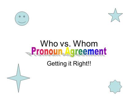 Who vs. Whom Pronoun Agreement Getting it Right!!.