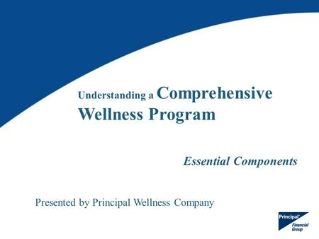 Essential Components Understanding a Comprehensive Wellness Program Presented by Principal Wellness Company.