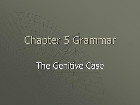 Chapter 5 Grammar The Genitive Case. Go over translation tips  Use these steps for every sentence you translate.  Make a page with these on them and.