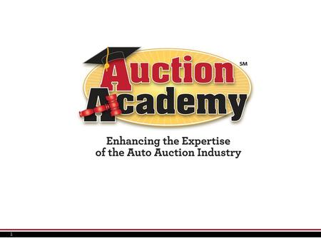 1. 2 Session 1 - Makeup 1.Chaos Theory 2.TPC / ServNet / Auction Academy 3.Auto Auction- Industry Overview 4.Trade Associations.