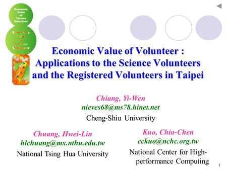 1 Economic Value of Volunteer : Applications to the Science Volunteers and the Registered Volunteers in Taipei Kuo, Chia-Chen National.