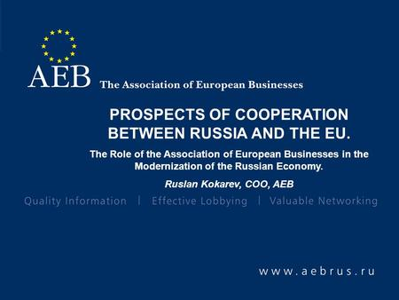 PROSPECTS OF COOPERATION BETWEEN RUSSIA AND THE EU. The Role of the Association of European Businesses in the Modernization of the Russian Economy. Ruslan.