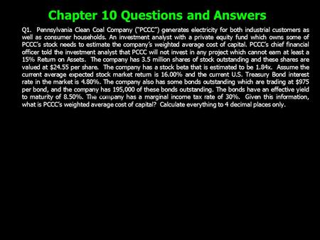 "Chapter 10 Questions and Answers Q1. Pennsylvania Clean Coal Company (""PCCC"") generates electricity for both industrial customers as well as consumer households."