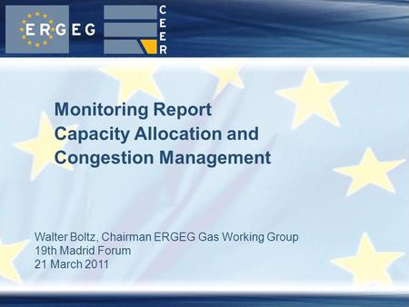 Walter Boltz, Chairman ERGEG Gas Working Group 19th Madrid Forum 21 March 2011 Monitoring Report Capacity Allocation and Congestion Management.