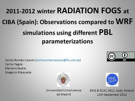 2011-2012 winter RADIATION FOGS at CIBA (Spain): Observations compared to WRF simulations using different PBL parameterizations Carlos Román-Cascón