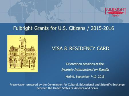 Fulbright Grants for U.S. Citizens / 2015-2016 Presentation prepared by the Commission for Cultural, Educational and Scientific Exchange between the United.