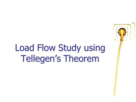 Load Flow Study using Tellegen's Theorem. Load Flow – The load-flow study is an important tool involving numerical analysis applied to a power system.