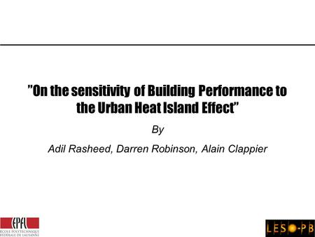 """On the sensitivity of Building Performance to the Urban Heat Island Effect"" By Adil Rasheed, Darren Robinson, Alain Clappier."