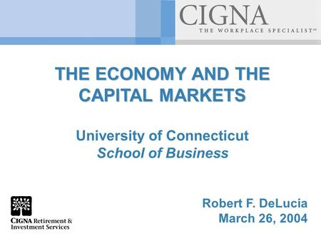 THE ECONOMY AND THE CAPITAL MARKETS University of Connecticut School of Business Robert F. DeLucia March 26, 2004.