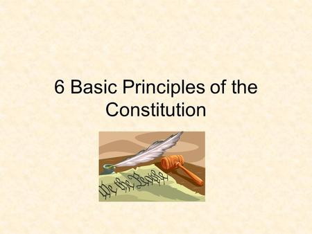 6 Basic Principles of the Constitution. 1. Popular Sovereignty All Power is held by the People The power to govern is given through the Constitution Amendments.