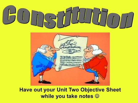 Have out your Unit Two Objective Sheet while you take notes.