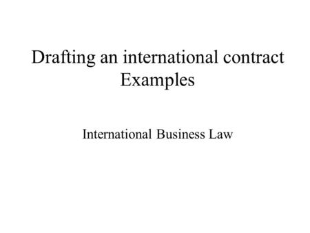 Drafting an international contract Examples International Business Law.