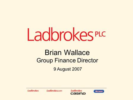 1 Brian Wallace Group Finance Director 9 August 2007.