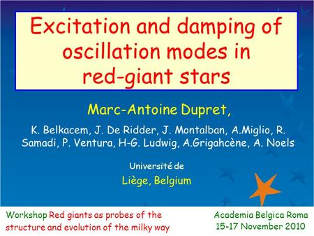 Excitation and damping of oscillation modes in red-giant stars Marc-Antoine Dupret, Université de Liège, Belgium Workshop Red giants as probes of the structure.