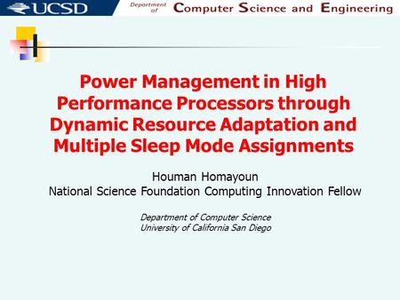 Power Management in High Performance Processors through Dynamic Resource Adaptation and Multiple Sleep Mode Assignments Houman Homayoun National Science.