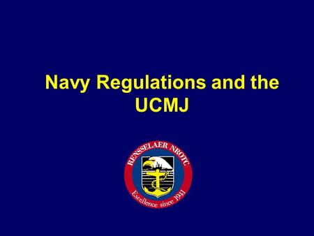 Navy Regulations and the UCMJ. Learning Objectives The student will know... (1) the purpose, scope, and constitutional basis of U.S. Navy Regulations.