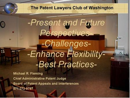 The Patent Lawyers Club of Washington May 29, 2008 1 Michael R. Fleming Chief Administrative Patent Judge Board of Patent Appeals and Interferences 571-272-9797.