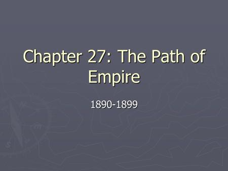 Chapter 27: The Path of Empire 1890-1899. Imperialist Strings ► Reverend Josiah Strong- Our Country: Its Possible Future and Its Present Crisis  Inspired.