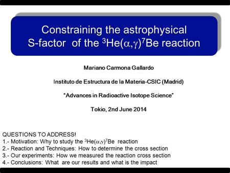 Constraining the astrophysical S-factor of the 3 He(  ) 7 Be reaction Constraining the astrophysical S-factor of the 3 He(  ) 7 Be reaction Mariano.
