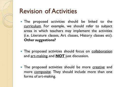 Revision of Activities The proposed activities should be linked to the curriculum. For example, we should refer to subject areas in which teachers may.