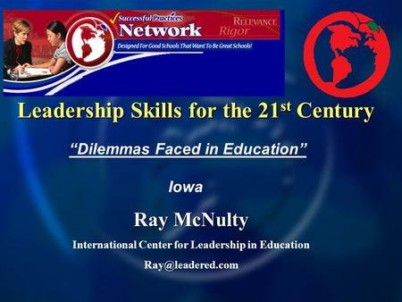 "Leadership Skills for the 21 st Century Ray McNulty International Center for Leadership in Education ""Dilemmas Faced in Education"" Iowa."
