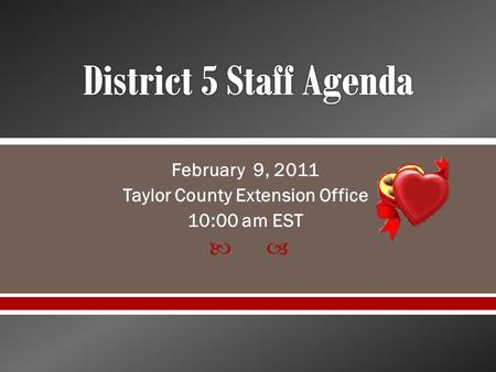 February 9, 2011 Taylor County Extension Office 10:00 am EST.