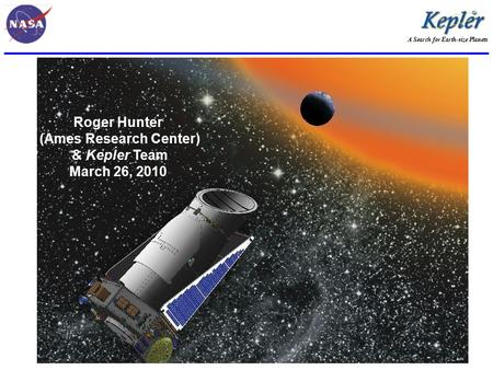 A Search for Earth-size Planets Borucki – Page 1 Roger Hunter (Ames Research Center) & Kepler Team March 26, 2010.