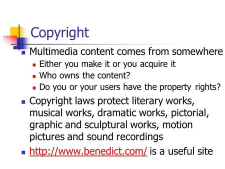 Copyright Multimedia content comes from somewhere Either you make it or you acquire it Who owns the content? Do you or your users have the property rights?