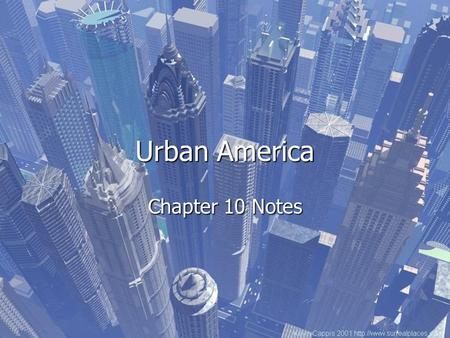 Urban America Chapter 10 Notes. The Impact Today Industrialization and Urbanization permanently influenced American life. Industrialization and Urbanization.