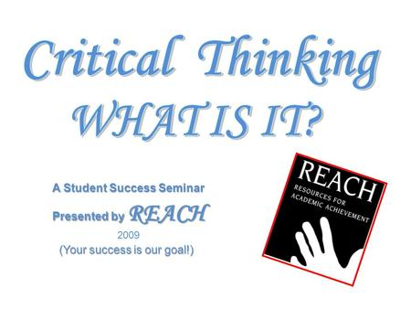 Presented by REACH 2009 A Student Success Seminar (Your success is our goal!)