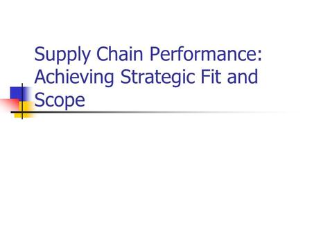 Supply Chain Performance: Achieving Strategic Fit and Scope.
