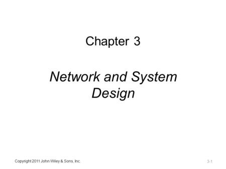 Copyright 2011 John Wiley & Sons, Inc. Chapter 3 Network and System Design 3-1.