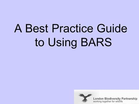 A Best Practice Guide to Using BARS. This slideshow demonstrates best practice in using BARS to write a 'SMART' BAP and report on progress using a model.
