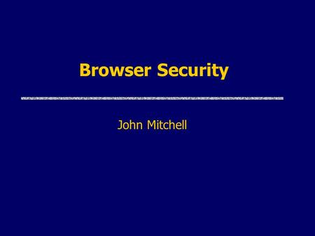 Browser Security John Mitchell. Browser and Network Browser Network uBrowser sends requests May reveal private information (in forms, cookies) uBrowser.